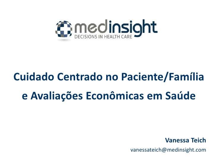 Cuidado Centrado no Paciente/Família e Avaliações Econômicas em Saúde                                  Vanessa Teich      ...