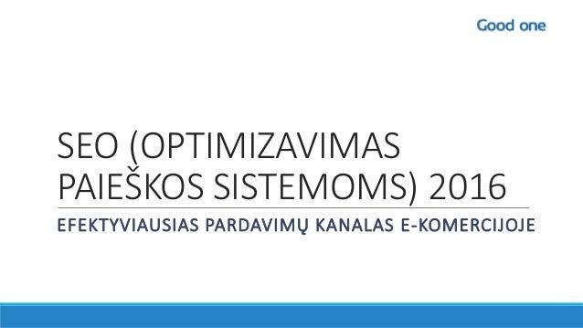 SEO (OPTIMIZAVIMAS PAIEŠKOS SISTEMOMS) 2016 EFEKTYVIAUSIAS PARDAVIMŲ KANALAS E-KOMERCIJOJE