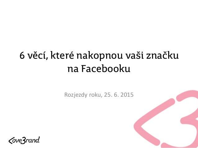 6 věcí, které nakopnou vaši značku na Facebooku Rozjezdy roku, 25. 6. 2015