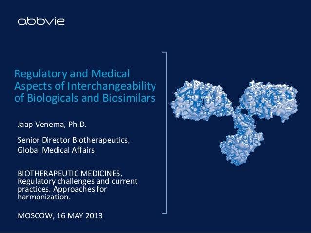 Regulatory and MedicalAspects of Interchangeabilityof Biologicals and BiosimilarsJaap Venema, Ph.D.Senior Director Biother...