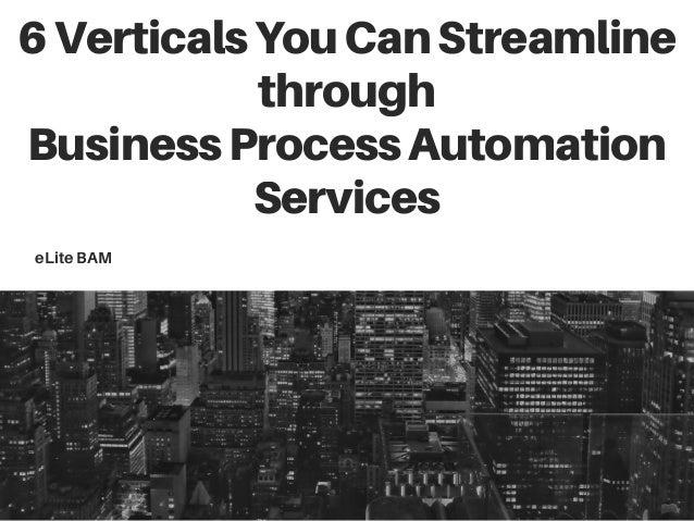 6VerticalsYouCanStreamline through BusinessProcessAutomation Services eLiteBAM
