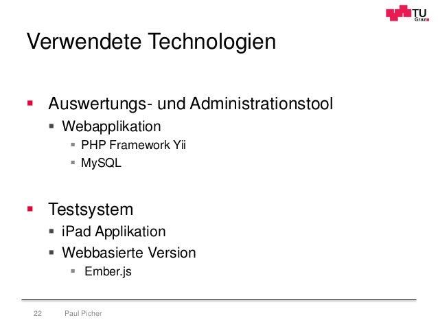 Verwendete Technologien Paul Picher22  Auswertungs- und Administrationstool  Webapplikation  PHP Framework Yii  MySQL ...