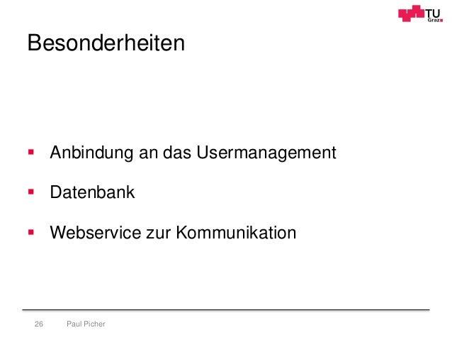 Besonderheiten Paul Picher26  Anbindung an das Usermanagement  Datenbank  Webservice zur Kommunikation