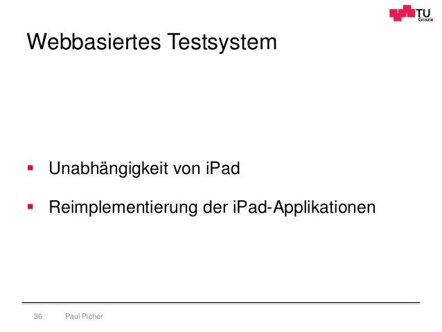 Webbasiertes Testsystem Paul Picher36  Unabhängigkeit von iPad  Reimplementierung der iPad-Applikationen