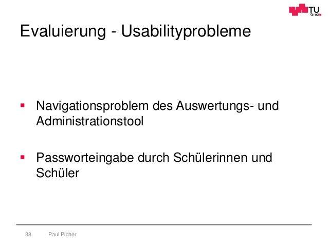 Evaluierung - Usabilityprobleme Paul Picher38  Navigationsproblem des Auswertungs- und Administrationstool  Passworteing...