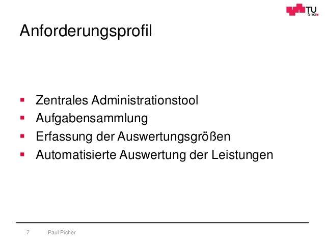 Anforderungsprofil Paul Picher7  Zentrales Administrationstool  Aufgabensammlung  Erfassung der Auswertungsgrößen  Aut...