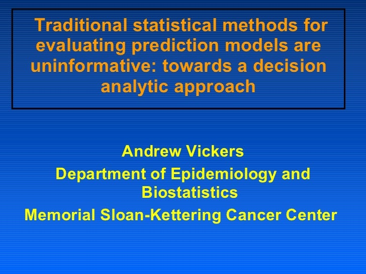 Traditional statistical methods for evaluating prediction models are uninformative: towards a decision analytic approach <...