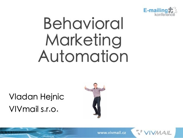 ! ! ! ! ! ! ! Vladan Hejnic VIVmail s.r.o. Behavioral Marketing Automation