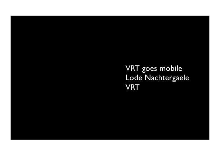 VRT goes mobile Lode Nachtergaele VRT