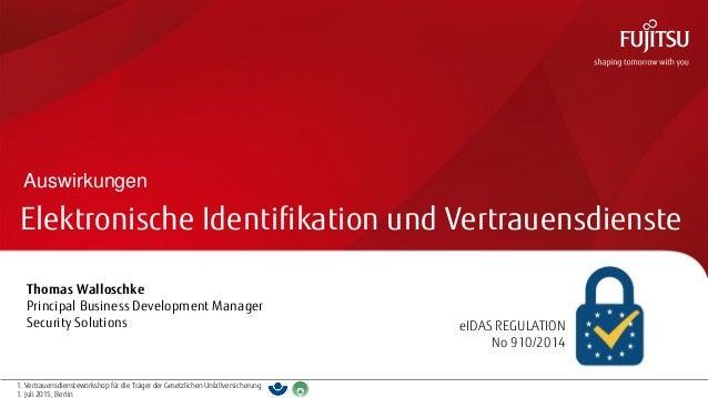 0 1. Vertrauensdiensteworkshop für die Träger der Gesetzlichen Unfallversicherung 1. Juli 2015, Berlin Elektronische Ident...