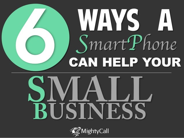 6  WAYS A  SmartPhone	   CAN HELP YOUR  SMALL BUSINESS