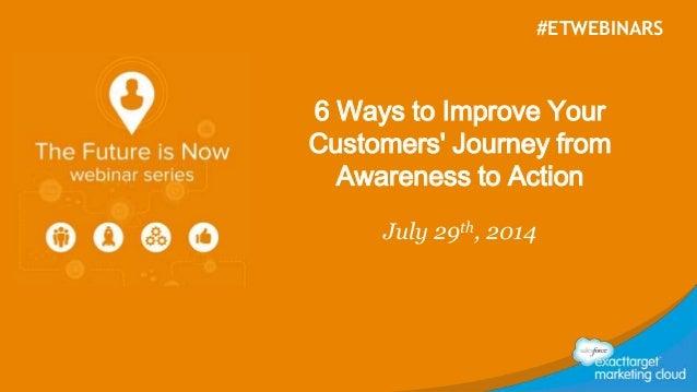 @kyleplacy @jaybaer #ETWebinars 6 Ways to Improve Your Customers' Journey from Awareness to Action July 29th, 2014 #ETWEBI...