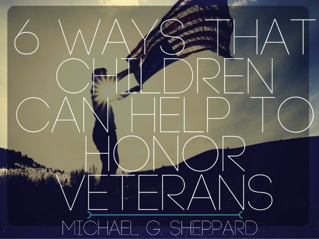 6 Ways That Children Can Help To Honor Veterans | Michael G. Sheppard