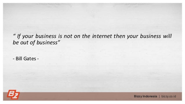 """"""" If your business is not on the internet then your business will be out of business"""" - Bill Gates - Bizzy Indonesia   biz..."""