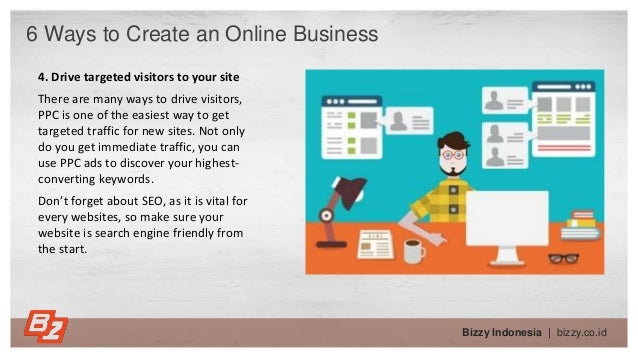 Bizzy Indonesia   bizzy.co.id 4. Drive targeted visitors to your site There are many ways to drive visitors, PPC is one of...