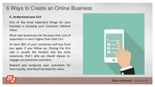 Bizzy Indonesia   bizzy.co.id 6 Ways to Create an Online Business 6. Understand your CLV One of the most important things ...