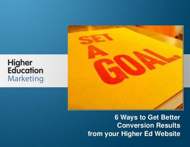 6 Ways to Get Better Conversion Results from your Higher Ed Website Slide 1 6 Ways to Get Better Conversion Results from y...