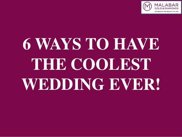 6 WAYS TO HAVE THE COOLEST WEDDING EVER!