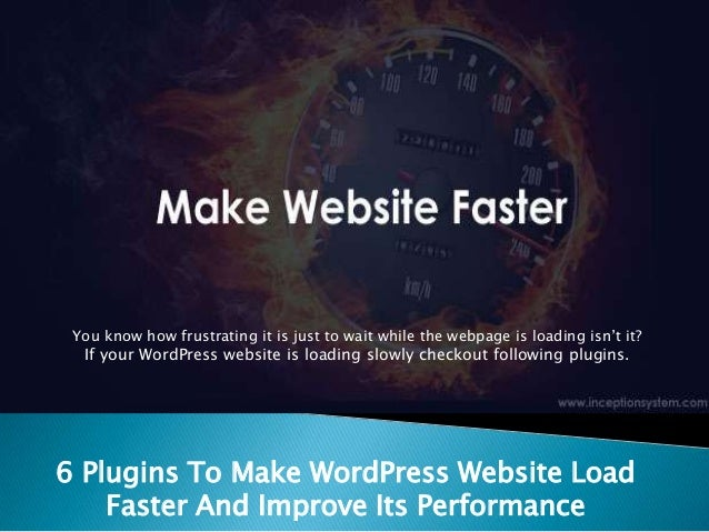 6 Plugins To Make WordPress Website Load Faster And Improve Its Performance You know how frustrating it is just to wait wh...