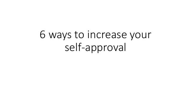 6 ways to increase your self-approval