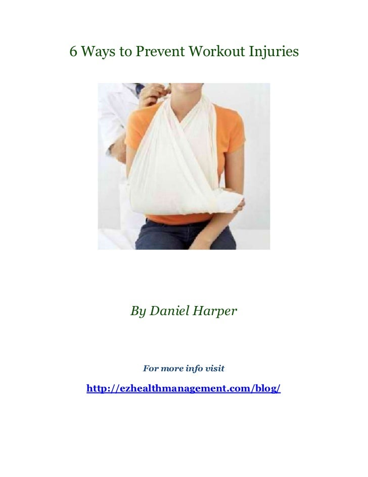 6 Ways to Prevent Workout Injuries         By Daniel Harper            For more info visit  http://ezhealthmanagement.com/...