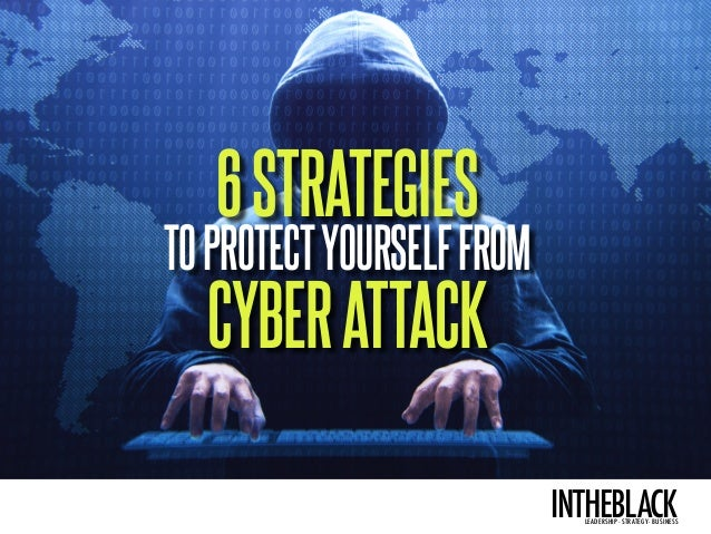 intheblackleadership . strategy . business Your essenTiaL business updaTe 6STRATEGIES TOPROTECTYOURSELFFROM CYBERATTACK