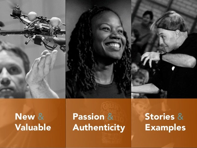 Stories & Examples New & Valuable Passion & Authenticity