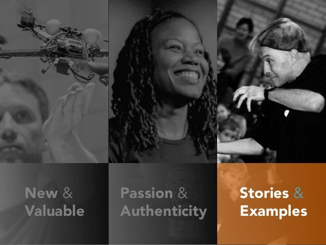 Stories & Examples Passion & Authenticity New & Valuable