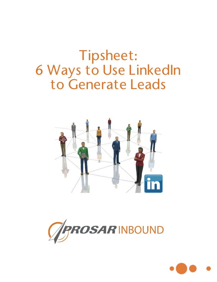 Tipsheet:       6 Ways to Use LinkedIn         to Generate Leads
