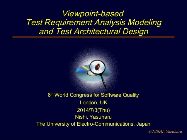 © NISHI, Yasuharu Viewpoint-based Test Requirement Analysis Modeling and Test Architectural Design 6th World Congress for ...