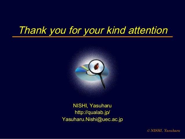 © NISHI, Yasuharu Thank you for your kind attention NISHI, Yasuharu http://qualab.jp/ Yasuharu.Nishi@uec.ac.jp