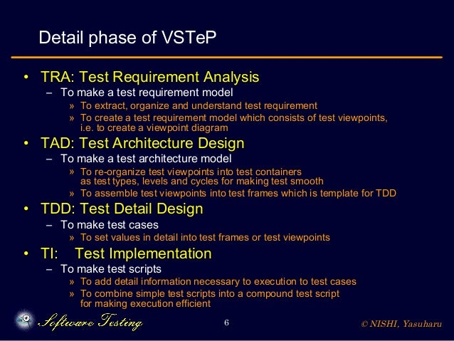 © NISHI, Yasuharu6 Detail phase of VSTeP • TRA: Test Requirement Analysis – To make a test requirement model » To extract,...