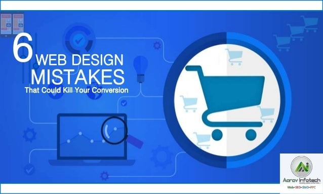 WEB DESIGN MISTAKESThat Could Kill Your Conversion 6
