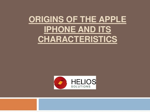 ORIGINS OF THE APPLE IPHONE AND ITS CHARACTERISTICS
