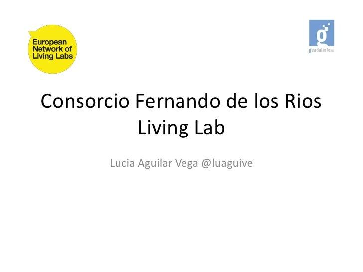 Consorcio Fernando de los Rios          Living Lab       Lucia Aguilar Vega @luaguive