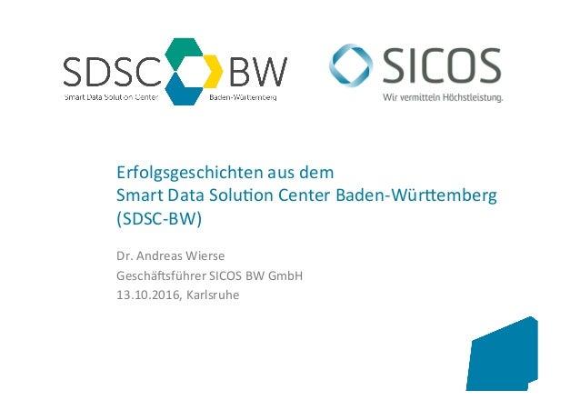 www.kit.edu Erfolgsgeschichtenausdem SmartDataSolu5onCenterBaden-Wür;emberg (SDSC-BW) Dr.AndreasWierse Gesch...