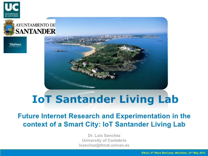 IoT Santander Living LabFuture Internet Research and Experimentation in the context of a Smart City: IoT Santander Living ...
