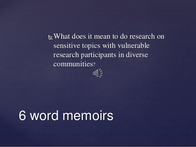  What does it mean to do research on sensitive topics with vulnerable research participants in diverse communities? 6 wor...