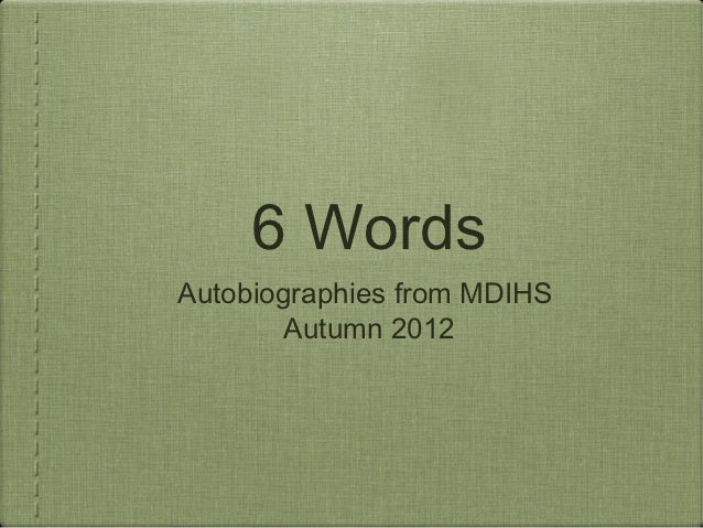 6 WordsAutobiographies from MDIHS        Autumn 2012