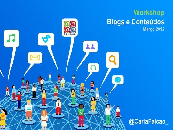 WorkshopBlogs e Conteúdos          Março 2012      @CarlaFalcao_