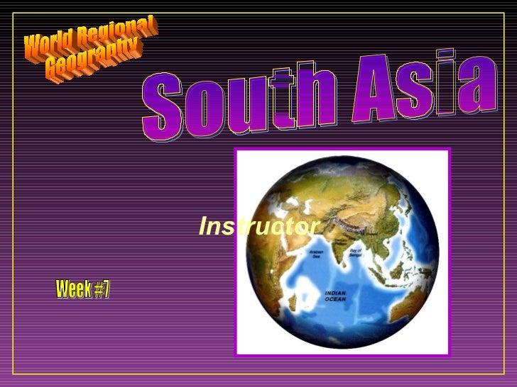Instructor World Regional Geography Week #7 South Asia