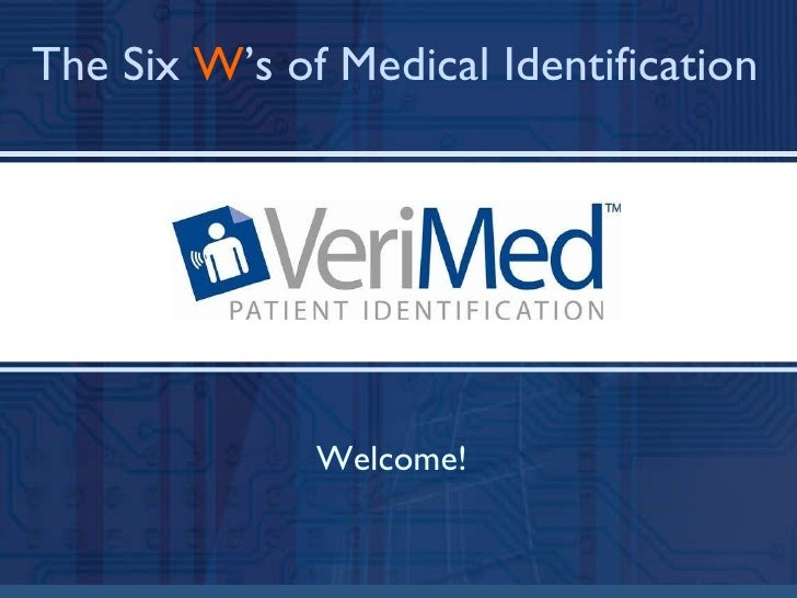 Welcome! The Six  W 's of Medical Identification
