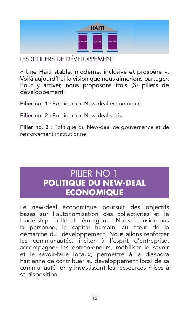 16 LES 3 PILIERS DE DÉVELOPPEMENT «Une Haïti stable, moderne, inclusive et prospère». Voilà aujourd'hui la vision que no...