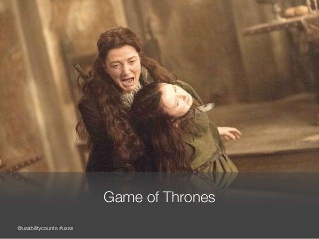 @usabilitycounts #uxss Game of Thrones