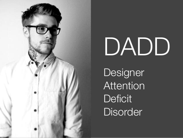 @usabilitycounts #uxss DADD Designer Attention Deficit Disorder