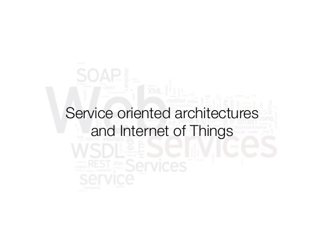 @usabilitycounts Service oriented architectures  and Internet of Things