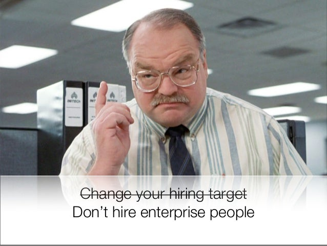 @usabilitycounts #uxss Change your hiring target Don't hire enterprise people