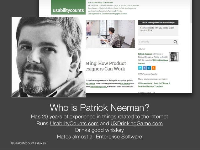 @usabilitycounts #uxss Who is Patrick Neeman? Has 20 years of experience in things related to the internet Runs UsabilityC...