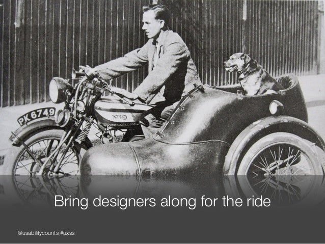 @usabilitycounts #uxss Bring designers along for the ride