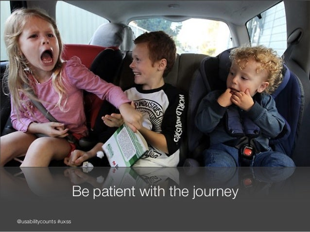 @usabilitycounts #uxss Be patient with the journey